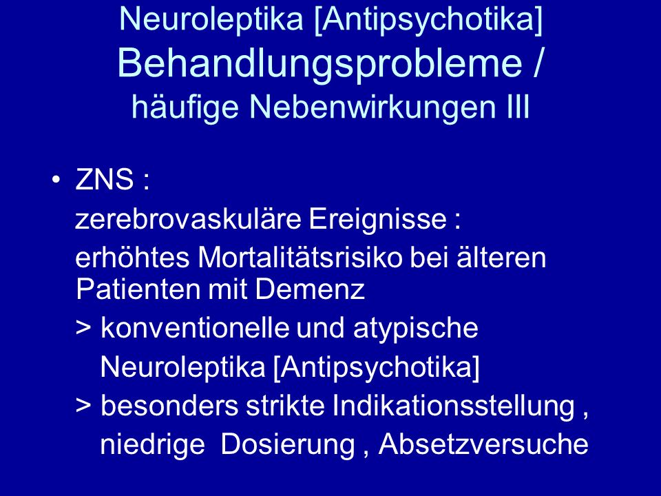 Neuroleptika [Antipsychotika] Behandlungsprobleme / häufige Nebenwirkungen III